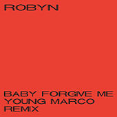 Baby Forgive Me (Young Marco Remix) von Robyn