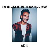Courage in Tomorrow by Adil