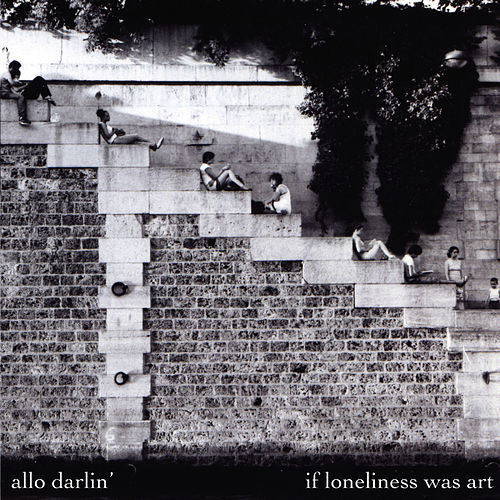 If Loneliness Was Art by Allo Darlin'