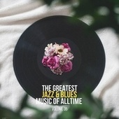 The Greatest Jazz & Blues Music of Alltime, Vol. 35 von Various Artists