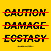 Caution, Damage & Ecstasy by Daniel Campbell