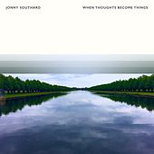 When Thoughts Become Things von Jonny Southard