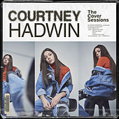 The Cover Sessions by Courtney Hadwin
