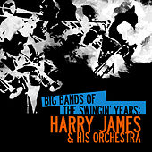 Big Bands Of The Swingin' Years: Harry James & His Orchestra (Digitally Remastered) de Harry James