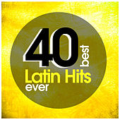 40 Best Latin Hits Ever by Various Artists