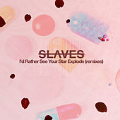 I'd Rather See Your Star Explode (Remixed) de Slaves