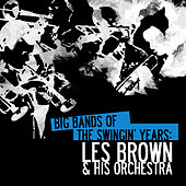 Big Bands Of The Swingin' Years: Les Brown & His Orchestra (Digitally Remastered) by Les Brown