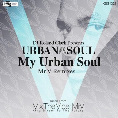 My Urban Soul (Mr.V Remixes) by DJ Roland Clark