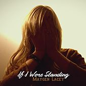 If I Were Standing de Maygen Lacey