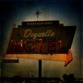 Deguello Motel by Roger Alan Wade