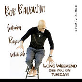 Long Weekend (See You on Tuesday) [Radio Edit] by Bob Baldwin