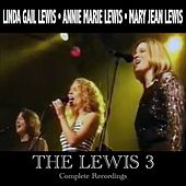The Lewis 3: Complete Recordings by Annie Marie Lewis Linda Gail Lewis