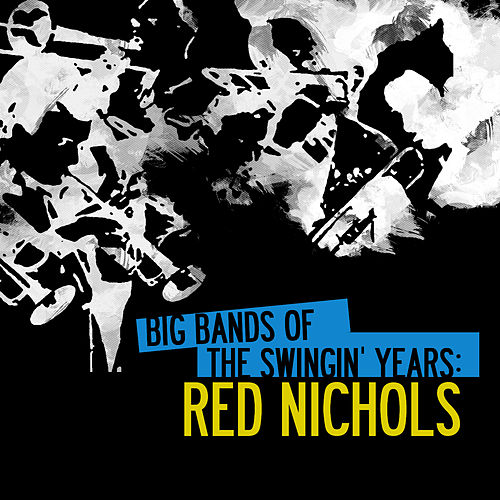 Big Bands Of The Swingin' Years: Red Nichols (Digitally Remastered) by Red Nichols