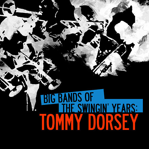 Big Bands Of The Swingin' Years: Tommy Dorsey (Digitally Remastered) by Tommy Dorsey