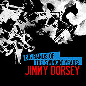Big Bands Of The Swingin' Years: Jimmy Dorsey (Digitally Remastered) de Jimmy Dorsey