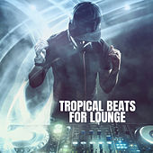 Tropical Beats for Lounge by Lounge Cafe