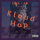 Kloud Hop (This is life) by Kash. I . Am