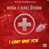 I Can't Save You (feat. Derez Deshon) by Burga