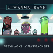 I Wanna Rave de Steve Aoki & Bassjackers