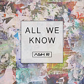 All We Know by Ash R.