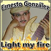 Light My Fire de Ernesto González