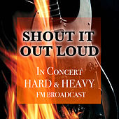 Shout It Out Loud In Concert Hard & Heavy FM Broadcast de Various Artists