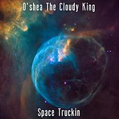 Space Truckin' by O'shea The Cloudy King