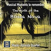 Musical Moments to Remember: The Shank Almeida-Quartet – The Birth of the Bossa Nova (2019 Remaster) by Shank-Almeida Quartet