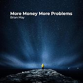More Money More Problems von Brian May