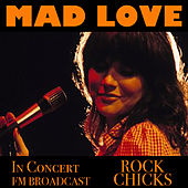 Mad Love In Concert Rock Chicks FM Broadcast de Various Artists