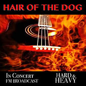 Hair Of The Dog In Concert Hard & Heavy FM Broadcast de Various Artists