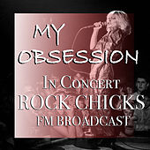 My Obsession In Concert Rock Chicks FM Broadcast von Various Artists