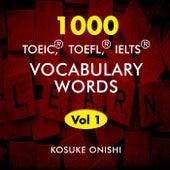 1000 TOEIC, TOFLE, IELTS Vocabulary Words, Vol. 1 by Kosuke Onishi