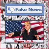Fake News by Singer Dr. B...