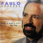 Veja o Que o Amor Me Fez de Paulo Menezes