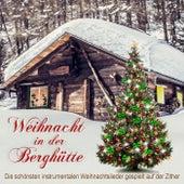Weihnacht in der Berghütte, die schönsten instrumentalen Weihnachtslieder gespielt auf der Zither by Weihnachtslieder traditionell