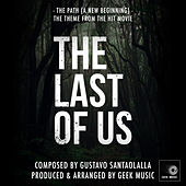 The Last of Us: The Path (A New Beginning) by Geek Music
