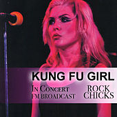 Kung Fu Girl In Concert Rock Chicks FM Broadcast von Various Artists