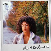 Hard to Love U di Jaz