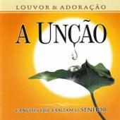 A Unção: Canções Que Exaltam ao Senhor by Louvor