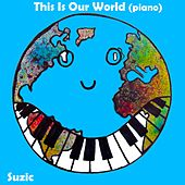 This Is Our World (Piano) by Suzic