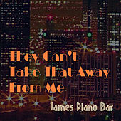 They Can't Take That Away From Me by James Piano Bar