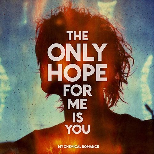 The Only Hope For Me Is You by My Chemical Romance