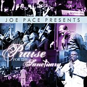 Joe Pace Presents: Praise For The Sanctuary by Joe Pace