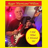 I Did What I Wanted To! by Roger Hurricane Wilson