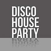 Disco House Party by Various Artists