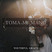 Toma Mi Mano de Youthful Grace