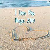 I Love Pop Music 2019 by Various Artists