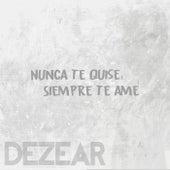 Nunca te quise, siempre te amé de Dezear