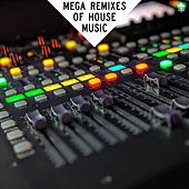 MEGA Remixes of House Music by Various Artists